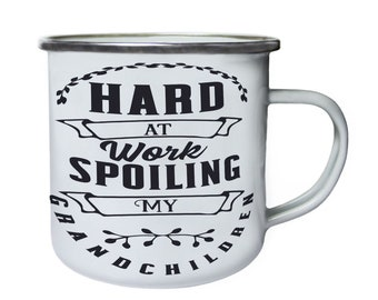 Hard at Work Spoiling My Grandchildren ,Tin, Enamel 10oz Mug w121e