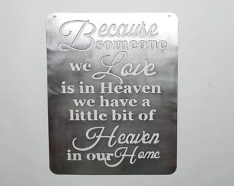 Because someone we Love is in Heaven we have a little bit of Heaven in our Home - Metal Art - Metal Sign B37