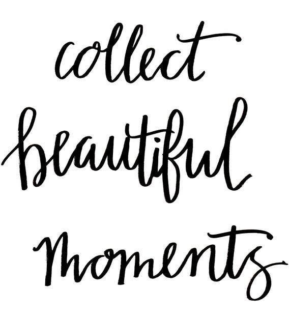 collect beautiful moments - Hand Lettering - Digital Download Print