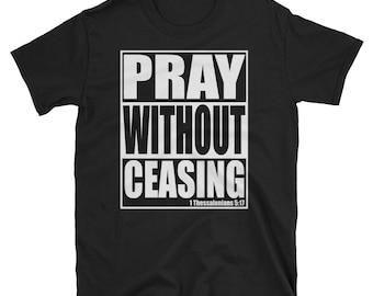 Christian Gift Shirt Pray Without Ceasing Prayer T Shirt