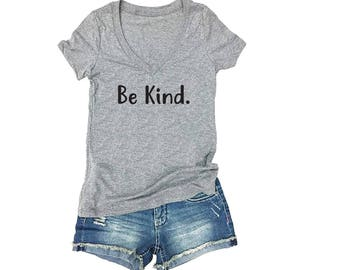 Be Kind. Tee- Friendly reminder- Humanitarian Graphic Shirts- V Neck Shirt- Womens T-Shirt