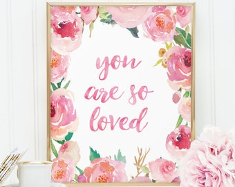 You are so loved, PRINTABLE pink floral rose nursery wall art quote P114