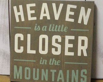 Heaven is a little Closer in the MOUNTAINS Sign/Green/U Choose Color/Wood Sign/Mountain Decor/Cabin Decor/Mountain Sign/Gray Stain/Sage