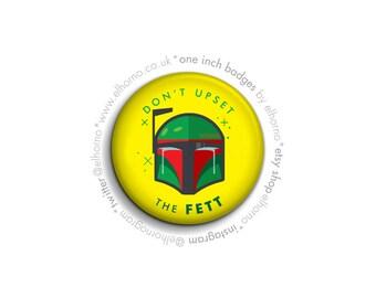 """Don't Upset the FETT 1"""" (25mm) badge"""