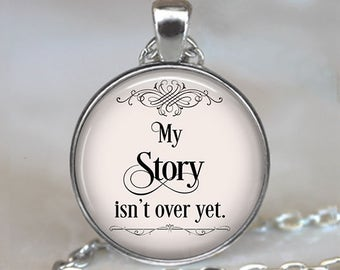 My Story isn't over yet quote necklace, quote jewelry, quote jewellery, motivational inspirational quote quote keychain