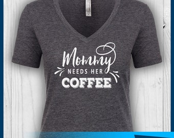 Mommy Needs Her Coffee Shirt, Mommy Shirt, Mommy Needs Coffee Tshirt, Mom Shirt, Mom Tshirt