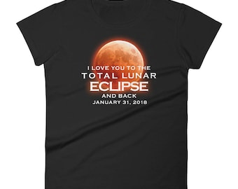 Funny Lunar Eclipse 2018 I Love You to the Total Lunar Eclipse and Back January 31, 2018