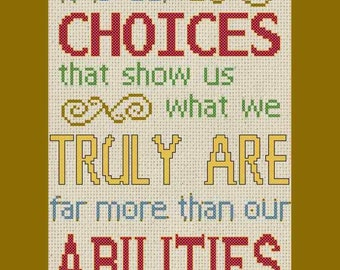 It Is Our Choices That Show Us What We Truly Are Far More Than Our Abilities Cross Stitch PDF Pattern