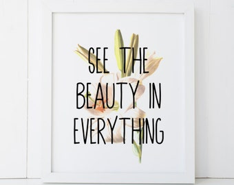 See The Beauty in Everything Floral Motivational Home Decor Printable Wall Art INSTANT DOWNLOAD
