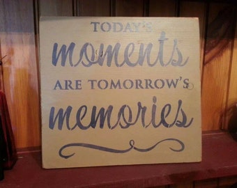 Primitive sign. Today's Moments Are Tomorrow's Memories - handpainted