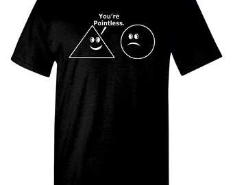 Your Pointless Triangle Tells Circle He's Pointless Funny Men's Tee Shirt 1565