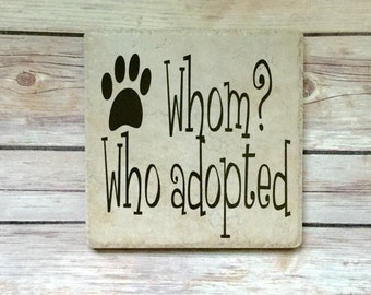 dog lover sign, who adopted whom? adopted dog, dog, dog lovers, pet lovers, funny saying , pet sayings, adopt a pet, adopt dog  sign