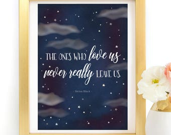 Harry Potter The Ones Who Love Us Never Really Love Us Sirius Black Quote Poster Typography Art Print