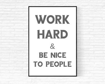 Work Hard and Be Nice to People Printable - DIGITAL DOWNLOAD - Work Hard Poster - Work Hard Be Nice - Motivational Poster - Classroom Print