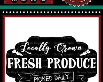 Locally Grown Fresh Produce Farmers Market Sign | Cutting & Printable File | svg | eps | dxf | png | Vintage Farmhouse | Stencil