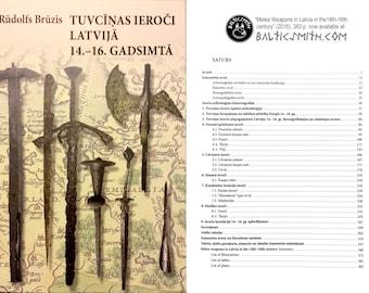Tuvcīņas Ieroči Latvijā 14.-16. gadsimtā (Melee Weapons in Latvia in the 14th-16th century) by Rūdolfs Brūzis. 2016.