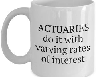 Funny Actuary Mug - Actuaries Gift Idea - Do It With Varying Rates Of Interest