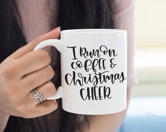 I Run On Coffee & Christmas Cheer, Christmas Mug, Christmas Decor, Stocking Stuffer, Xmas Gift, Holiday Coffee Mug, Spread Cheer Xmas Mug