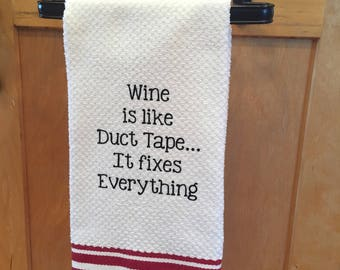 Wine is like Duct Tape...it fixes everything, Wine towel, Gift for Wine Lover, Wine Dish Towel, Funny Towel, Wine Gift, Wine Kitchen Towel