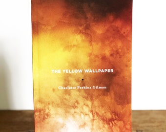 The Yellow Wallpaper by Charlotte Perkins Gilman. YWP Edition