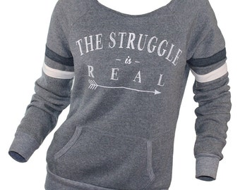 The struggle is real slouchy off the shoulder sweatshirt. Gym sweatshirt. Workout shirt. Comfy clothes.