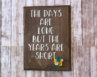 The Days are long but the years are short| Rustic Floral | Wood Sign