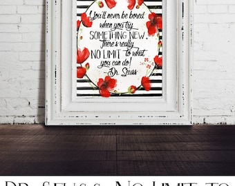 Dr Seuss Quote - You'll never be bored when you try something new.  There's really no limit to what you can do. Digital Print