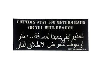 Caution Stay Back Or You Will Be Shot in English and Arabic Bumper Sticker Convoy Iraq OIF 100 Meters