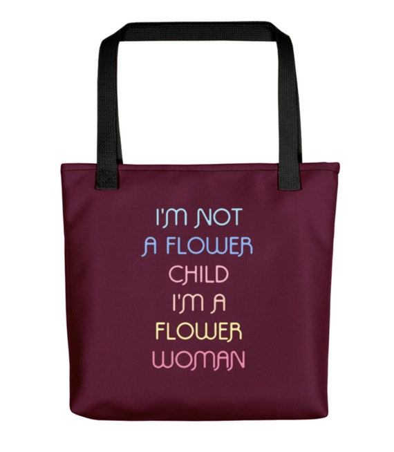 I'm not a flower child I'm a flower woman handbag  tote grocery bag  book bag