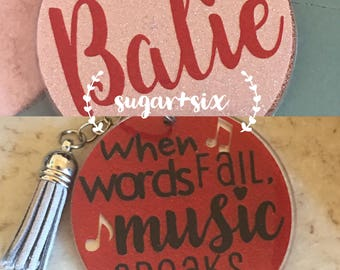 When Words Fail, Music Speaks Keychain ~ Add a Monogram or Name!