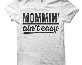 Mommin' Ain't Easy T-Shirt. Cool and Funny Gift for Mom or Wife. Mother's Day Gift.