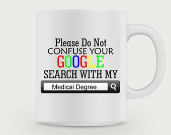 Please Do not Confuse Your Google Search with my Medical Degree/Doctor Mug /Funny Mug/ Quote Mug