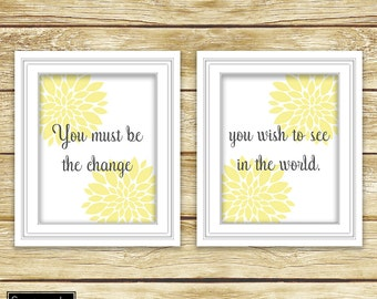 Be the change you wish to see floral wall art yellow grey Inspirational Quote Printable 2- 8x10 Digital JPG files Instant Download (65)