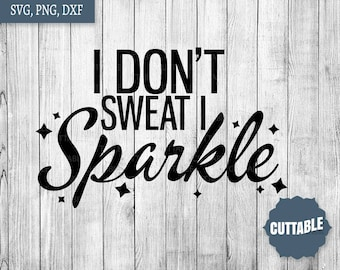 Fitness cut file, SVG Workout cut files I don't sweat I sparkle, fitgirl quotes iron on quote - personal / commerical use - fitness dxf cuts