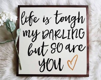 """Life is tough my darling wood sign 24x24"""""""