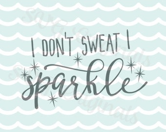 I  don't sweat I sparkle SVG Vector File. Cricut Explore and more. Fine Cut. I don't sweat I sparkle quote Gym Workout SVG