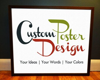Custom Poster Design - Printed as an Archival Quality Poster - Created from your ideas