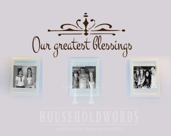 Our Greatest blessings Vinyl Wall Decal, Blessing Quote, Family Room Decor, Living Room Wall Decals, Traditional farmhouse elegant  decor