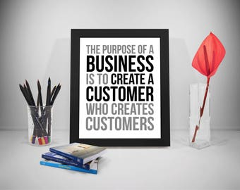 The Purpose Of Business Is To Create Customer, Create Customer Print, Sales Printable, Service Motivation Quote, Office Decor, Office Art