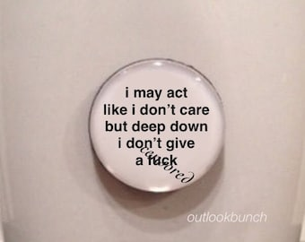 Quote | Mug | Magnet | I May Act Like I Don't Care But Deep Down I Don't Give a F*