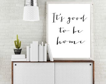 Custom Print, Home Decor, It's Good To Be Home, Typography sign, Custom Quote Wall Art, Modern Quote Print, Gift Ideas, Gallery Wall Hanging