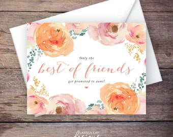 Printable Only the Best Friends Get Promoted to Auntie Pregnancy Announcement - Watercolor Flowers - Instant Download Card - Expecting Baby