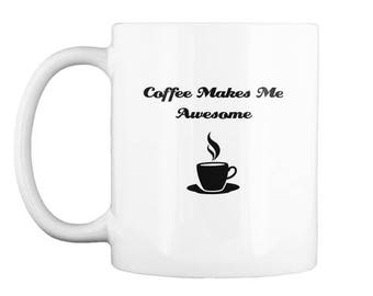 Coffee Makes Me Awesome Mug