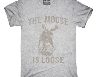 The Moose Is Loose T-Shirt, Hoodie, Tank Top, Gifts