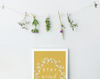 Stay weird print - Quirky wall art - flower colorful - Mustard art prints - Instant download art - Gift for teen girls