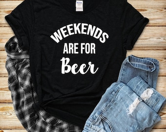 Weekends Are For Beer T Shirt, Country Shirt, Drinking Shirt, Bad and Boozy Shirt, Bachelorette Party Shirt, Fiesta Party, Day Drinking Tank