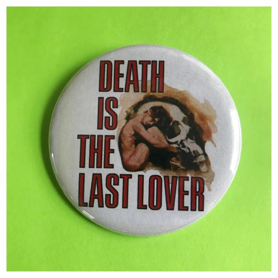 """2.25"""" Pinback Button - Death Is The Last Lover - Large Pinback Button Badge - Sad Girl Death Lovers Romance Goth Women Button"""