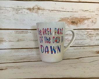 The best part of the day is Dawn, Dawn coffee mug, Morning lovers mug, Coffee mug, Morning Tea mug