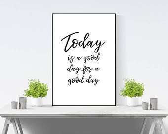 Today Is A Good Day For A Good Day - Typography Quote Print - Black and White Wall Art - Inspirational Print - Motivational Print