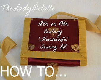 Digital PATTERN - How To Create your own 18th (or 19th) Century SEWING Kit, 'Housewife' Pattern Instructions - Download Pdf